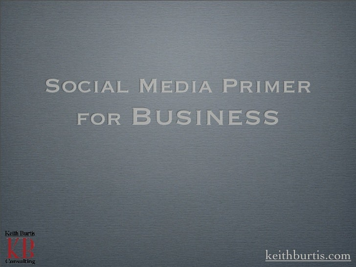 Social Media Primer   for Business                    keithburtis.com