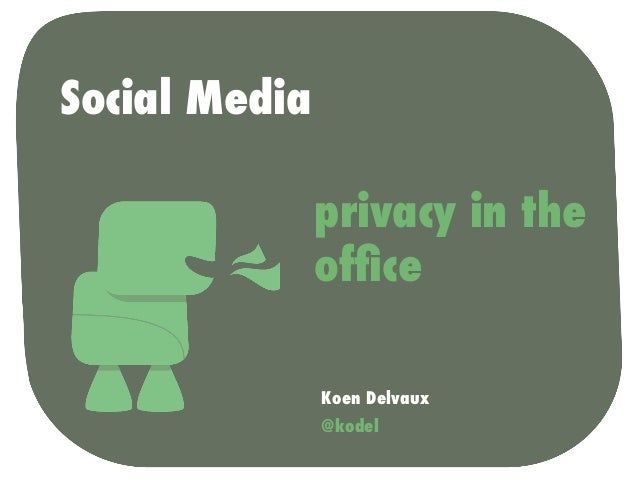 Social Media               privacy in the               office               Koen Delvaux               @kodel