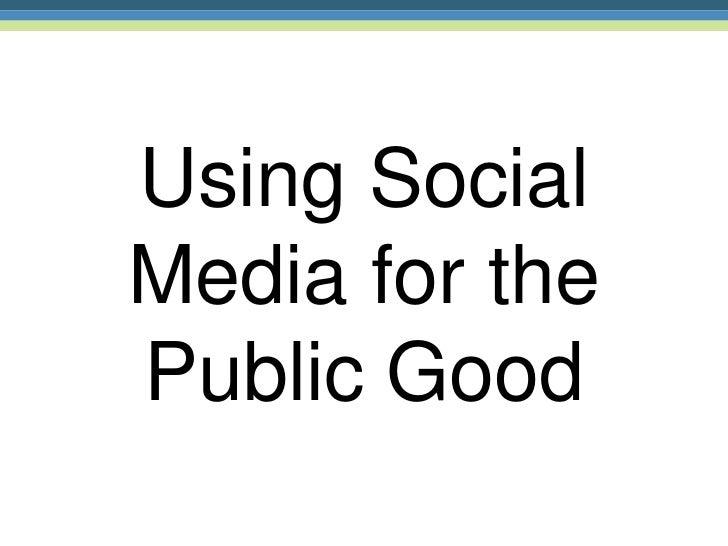 Using SocialMedia for thePublic Good