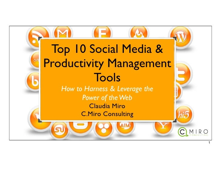 Top 10 Social Media &Productivity Management          Tools   How to Harness & Leverage the         Power of the Web      ...