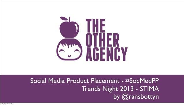 Social Media Product Placement - #SocMedPP                                         Trends Night 2013 - STIMA              ...