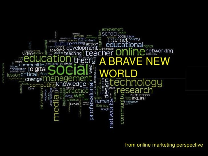 A BRAVE NEW WORLD         from online marketing perspective
