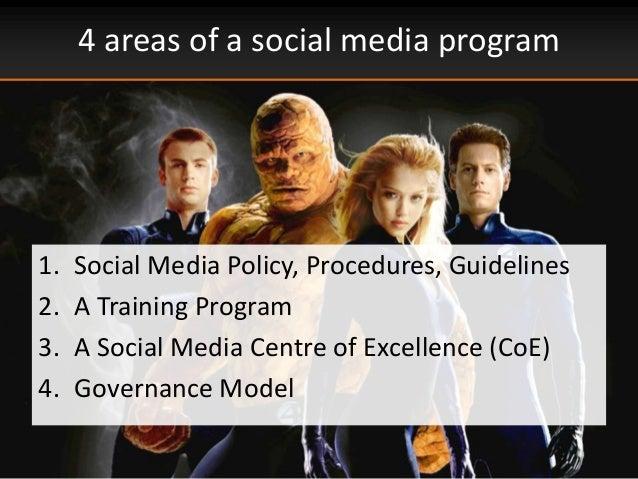 4 areas of a social media program1. Social Media Policy, Procedures, Guidelines2. A Training Program3. A Social Media Cent...