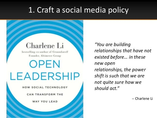 """1. Craft a social media policy""""You are buildingrelationships that have notexisted before… in thesenew openrelationships, t..."""