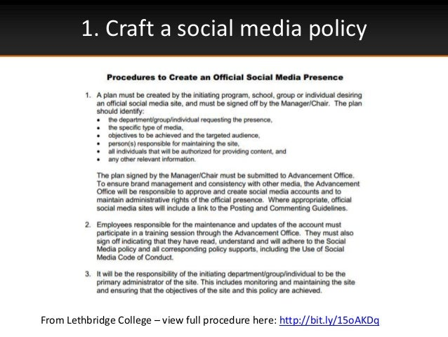 1. Craft a social media policyFrom Lethbridge College – view full procedure here: http://bit.ly/15oAKDq