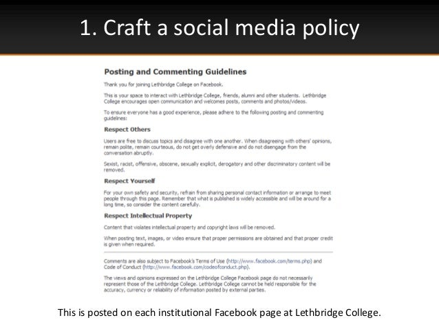 1. Craft a social media policyThis is posted on each institutional Facebook page at Lethbridge College.