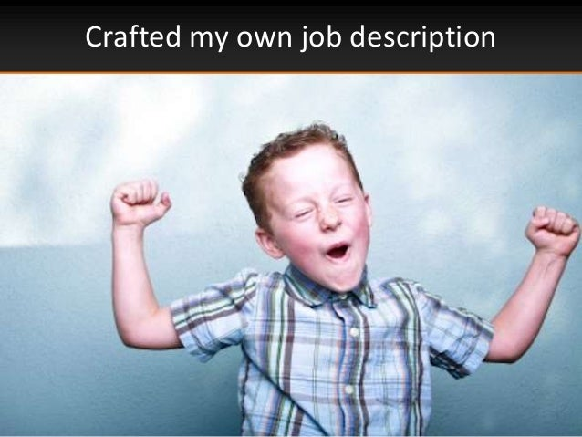 Crafted my own job description