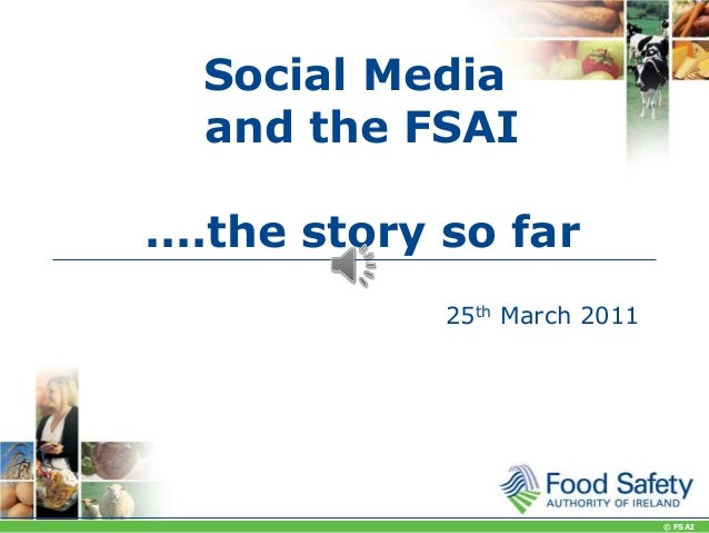Social Media and the FSAI ....the story so far 25th March 2011  © FSAI
