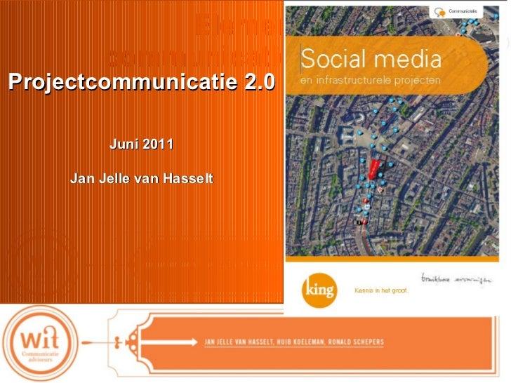 Elementen  communicatieplan OGH  Projectcommunicatie 2.0  Juni 2011 Jan Jelle van Hasselt #infrasocialmedia