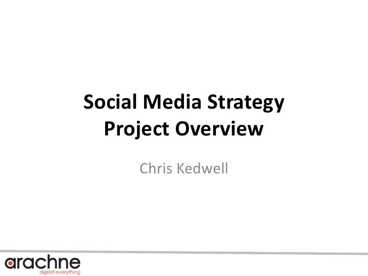 Social Media Strategy Project Overview<br />Chris Kedwell<br />