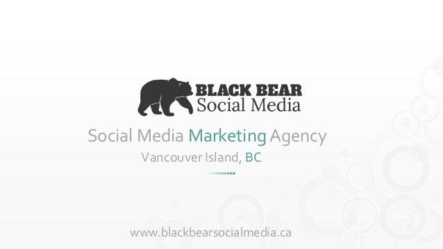 Social Media Marketing Agency  Vancouver Island, BC  www.blackbearsocialmedia.ca