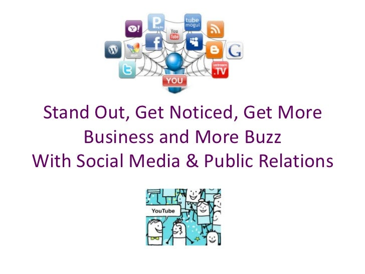 Stand Out, Get Noticed, Get More Business and More Buzz  With Social Media & Public Relations<br />