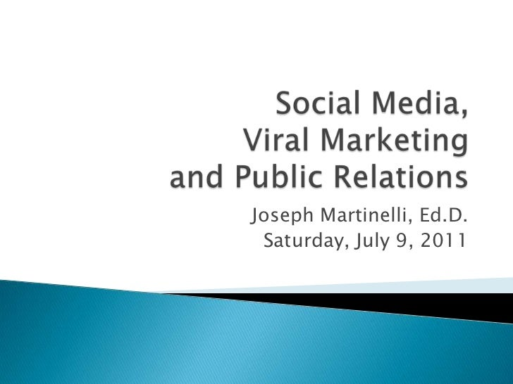 Social Media, Viral Marketing and Public Relations<br />Joseph Martinelli, Ed.D.<br />Saturday, July 9, 2011<br />