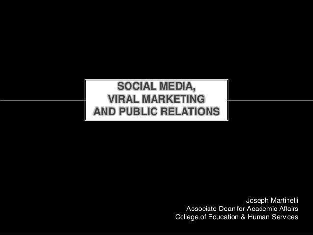 SOCIAL MEDIA,  VIRAL MARKETINGAND PUBLIC RELATIONS                                   Joseph Martinelli                Asso...