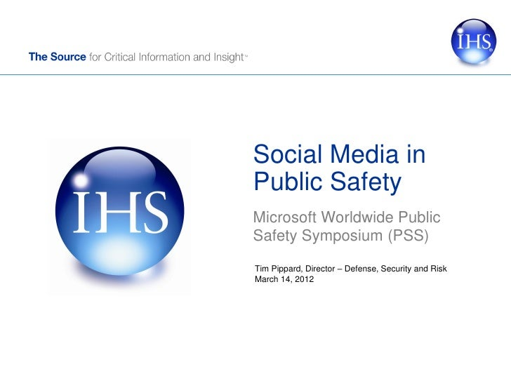 Social Media inPublic SafetyMicrosoft Worldwide PublicSafety Symposium (PSS)Tim Pippard, Director – Defense, Security and ...