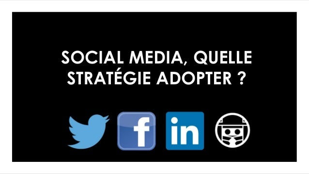 SOCIAL MEDIA, QUELLE STRATÉGIE ADOPTER ?