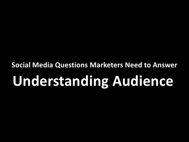 Social Media Questions Marketers Need to Answer  Understanding Audience