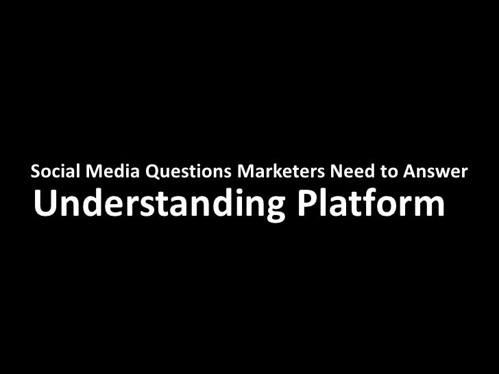 Social Media Questions Marketers Need to Answer Understanding Platform