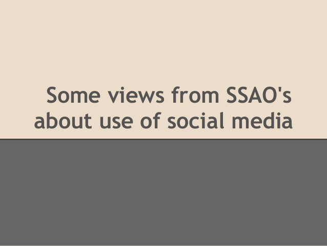 Some views from SSAOsabout use of social media