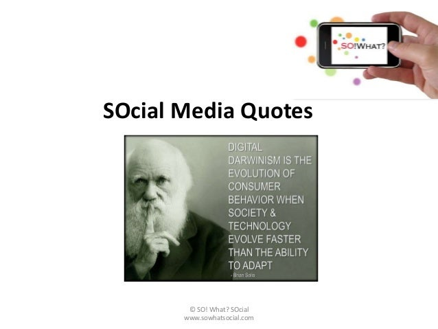 SOcial Media Quotes        © SO! What? SOcial       www.sowhatsocial.com