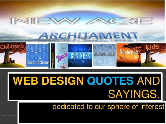 WEB DESIGN QUOTES AND SAYINGS. dedicated to our sphere of interest