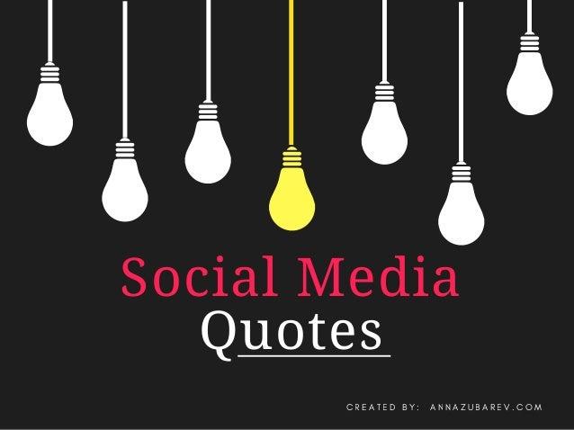 Social Media Quotes C R E A T E D B Y : A N N A Z U B A R E V . C O M