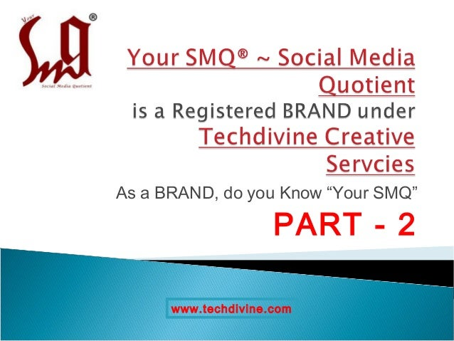 """As a BRAND, do you Know """"Your SMQ""""                     PART - 2      www.techdivine.com"""