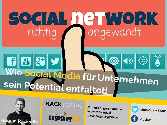 Wie Social Media für Unternehmensein Potential entfaltet! Roman Rackwitz roman@engaginglab.com www.rack.social www.engagin...