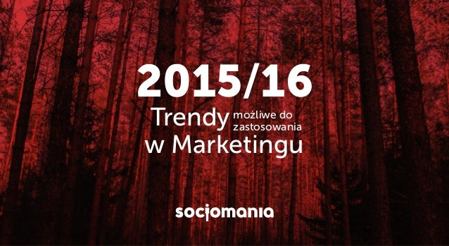 Trendy w Marketingu możliwe do zastosowania 2015/16