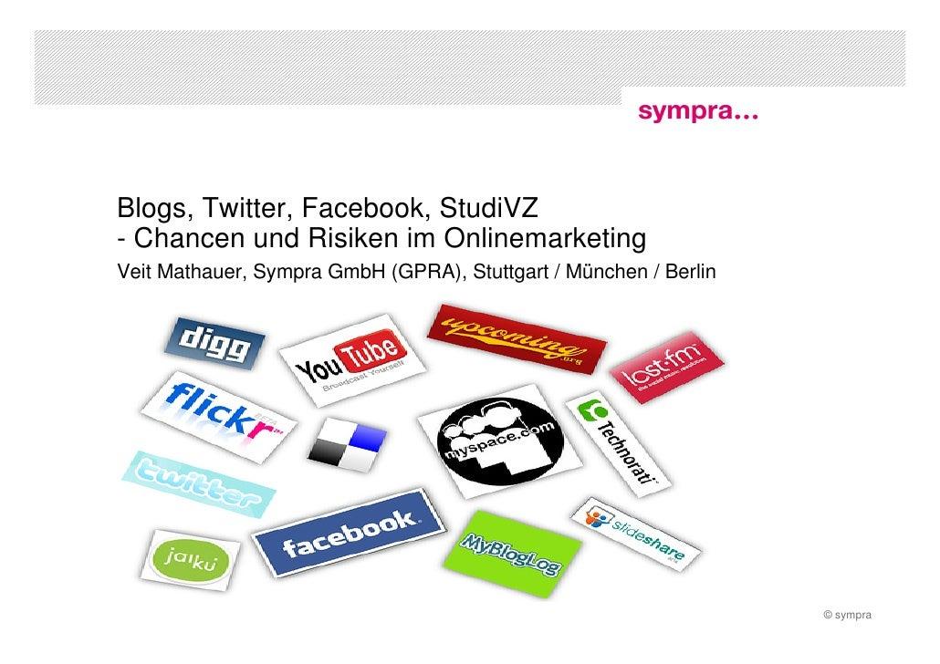 Blogs, Twitter, Facebook, StudiVZ - Chancen und Risiken im Onlinemarketing Veit Mathauer, Sympra GmbH (GPRA), Stuttgart / ...