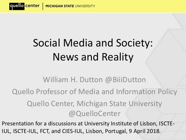 Social Media and Society: News and Reality William H. Dutton @BiiiDutton Quello Professor of Media and Information Policy ...