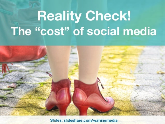 "Reality Check! The ""cost"" of social media Slides: slideshare.com/wahinemedia"