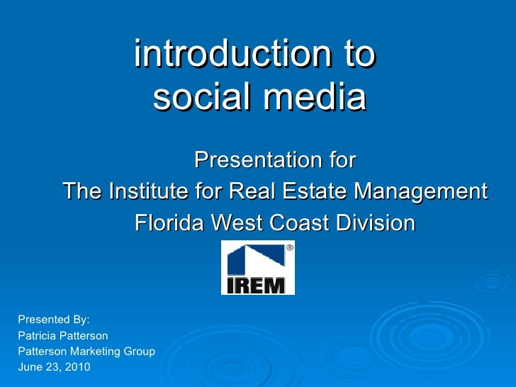 introduction to  social media Presentation for The Institute for Real Estate Management Florida West Coast Division Presen...