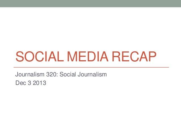 SOCIAL MEDIA RECAP Journalism 320: Social Journalism Dec 3 2013