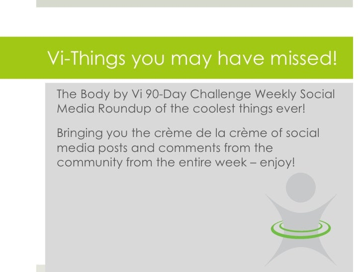 Vi-Things you may have missed! The Body by Vi 90-Day Challenge Weekly Social Media Roundup of the coolest things ever! Bri...
