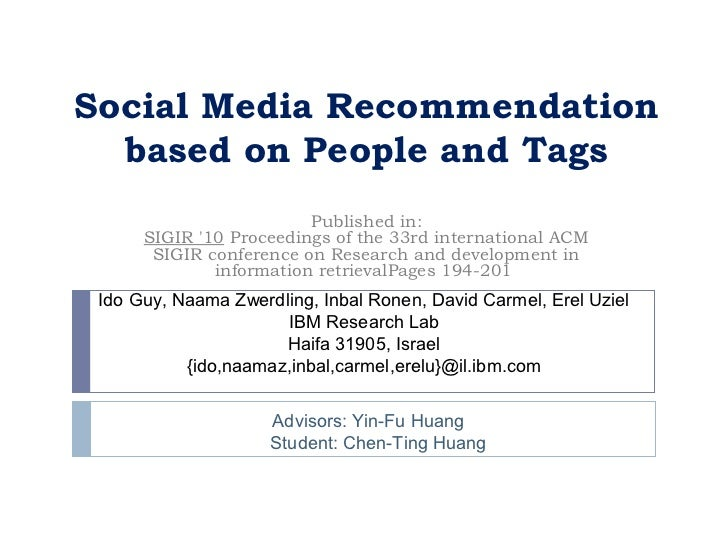 Social Media Recommendation  based on People and Tags                         Published in:      SIGIR 10 Proceedings of t...