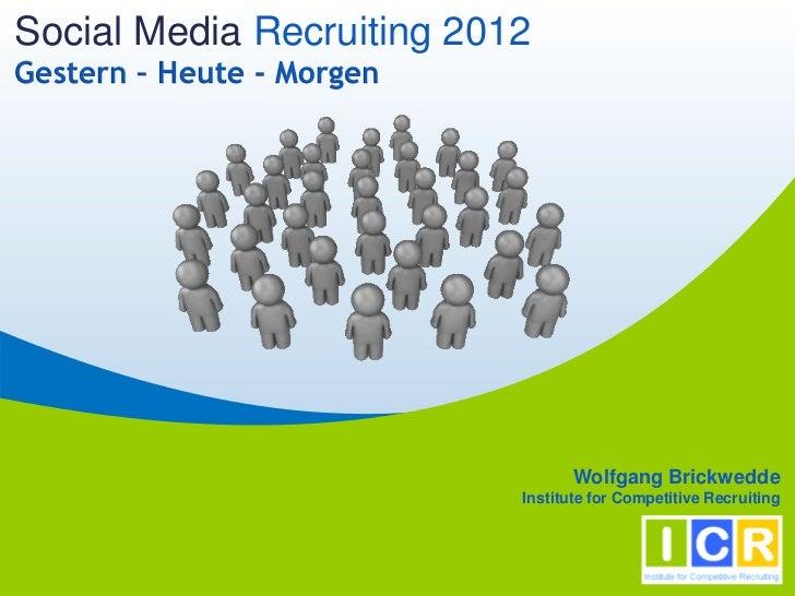 Social Media Recruiting 2012Gestern – Heute - Morgen                                  Wolfgang Brickwedde                 ...
