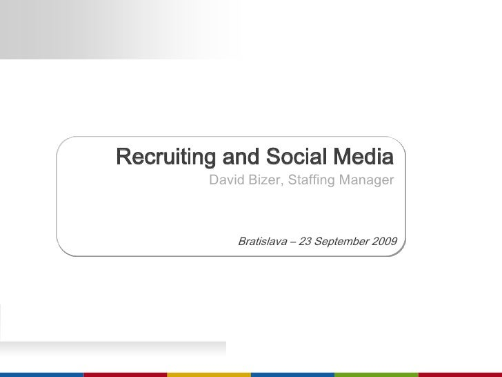 Recruiting and Social Media<br />David Bizer, Staffing Manager<br />Bratislava – 23 September 2009<br />