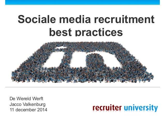 Sociale media recruitment  best practices  De Wereld Werft  Jacco Valkenburg  11 december 2014