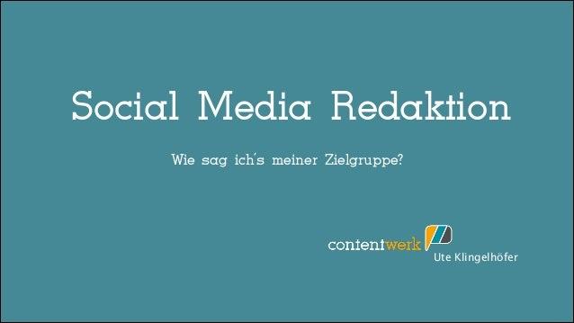Social Media Redaktion ! !!  Wie sag ich's meiner Zielgruppe? !  Ute Klingelhöfer