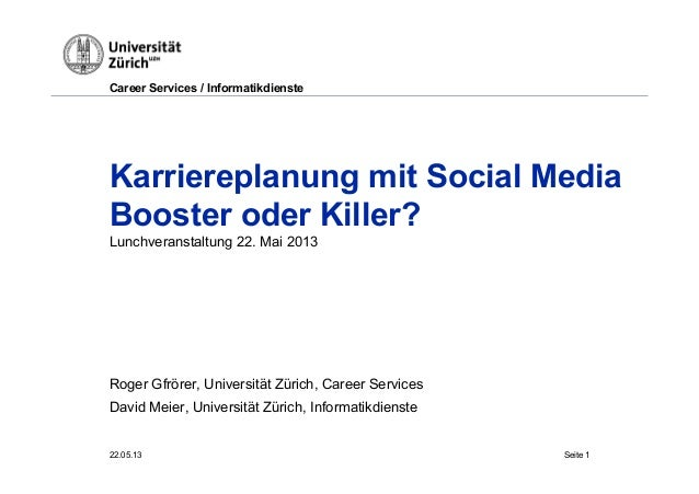 Career Services / Informatikdienste 22.05.13 Seite 1 Karriereplanung mit Social Media Booster oder Killer? Lunchveranstalt...