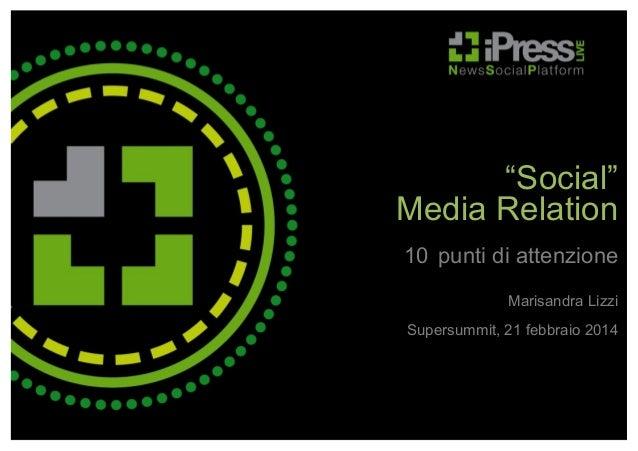 """Social"" Media Relation 10 punti di attenzione Marisandra Lizzi Supersummit, 21 febbraio 2014"