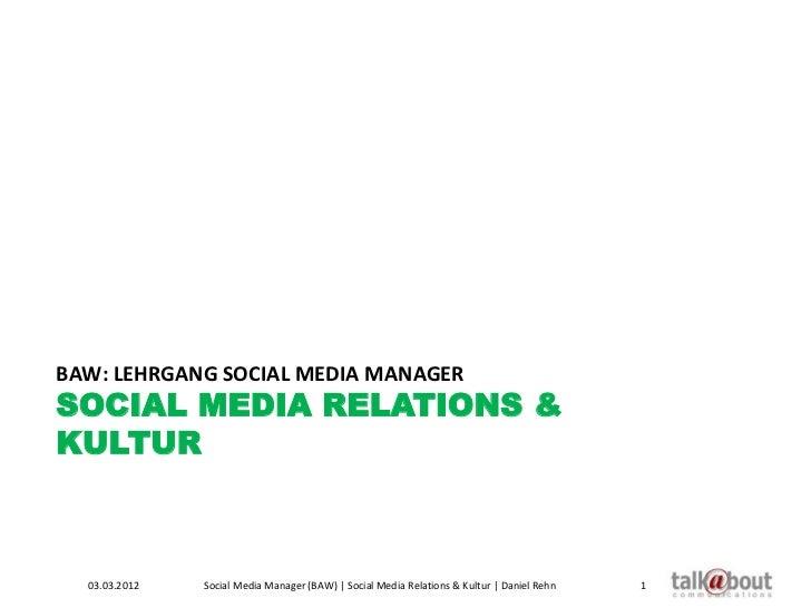 BAW: LEHRGANG SOCIAL MEDIA MANAGERSOCIAL MEDIA RELATIONS &KULTUR  03.03.2012   Social Media Manager (BAW) | Social Media R...