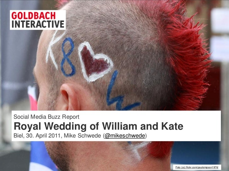 Social Media Buzz Report Royal Wedding of William and Kate Biel, 30. April 2011, Mike Schwede (@mikeschwede)© 2011, Goldba...