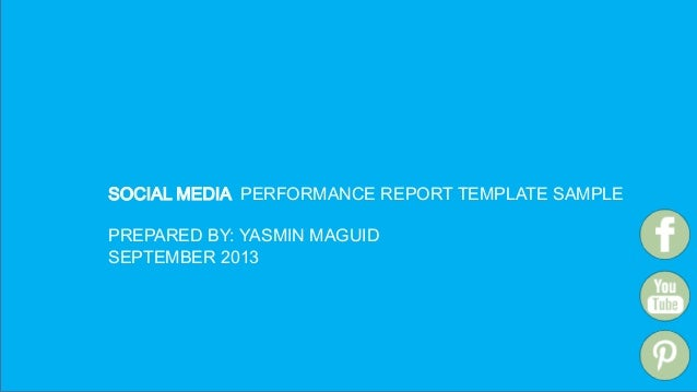 SOCIAL MEDIA PERFORMANCE REPORT TEMPLATE SAMPLE PREPARED BY: YASMIN MAGUID SEPTEMBER 2013