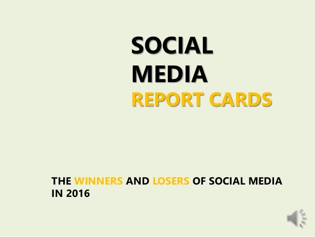 SOCIAL MEDIA REPORT CARDS THE WINNERS AND LOSERS OF SOCIAL MEDIA IN 2016