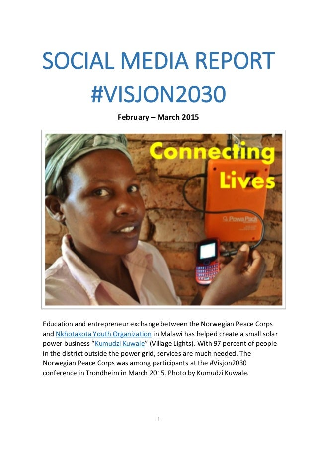 1 SOCIAL MEDIA REPORT #VISJON2030 February – March 2015 Education and entrepreneur exchange between the Norwegian Peace Co...