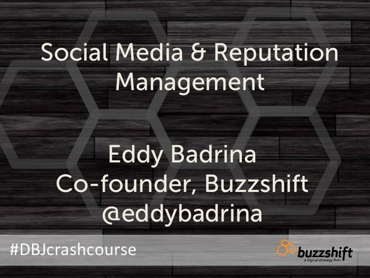 Social Media & Reputation           Management          Eddy Badrina      Co-founder, Buzzshift         @eddybadrina#DBJcr...