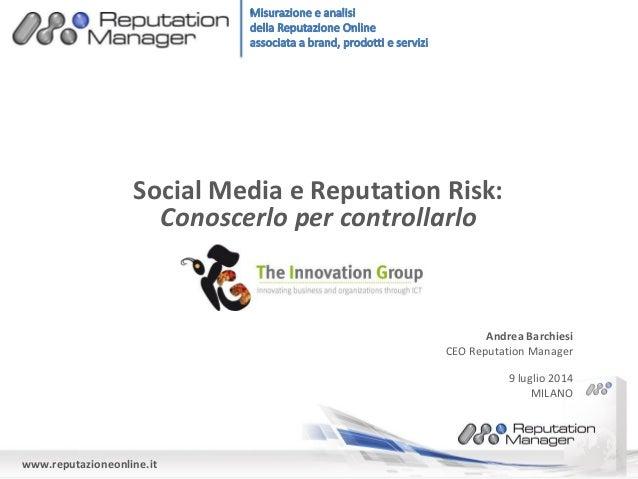 www.reputazioneonline.it Social Media e Reputation Risk: Conoscerlo per controllarlo 9 luglio 2014 MILANO Andrea Barchiesi...
