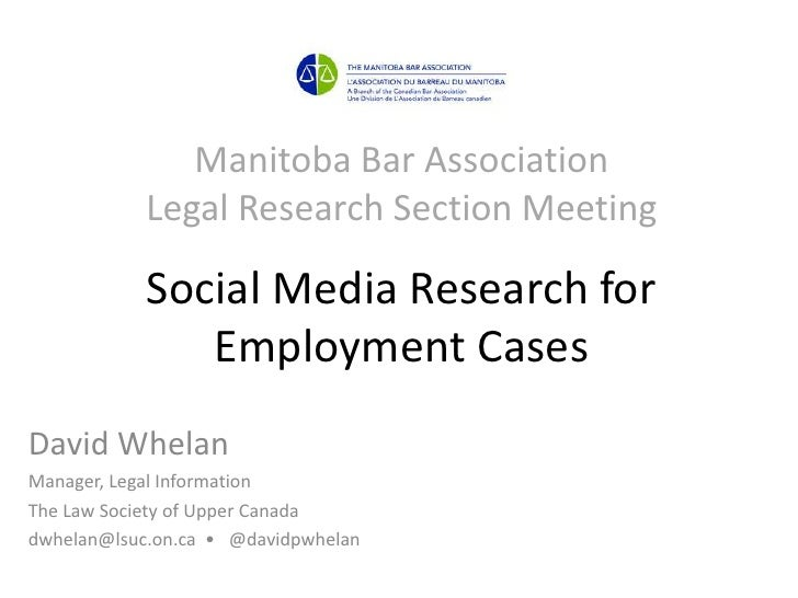 Manitoba Bar AssociationLegal Research Section MeetingSocial Media Research for Employment Cases<br />David Whelan<br />Ma...